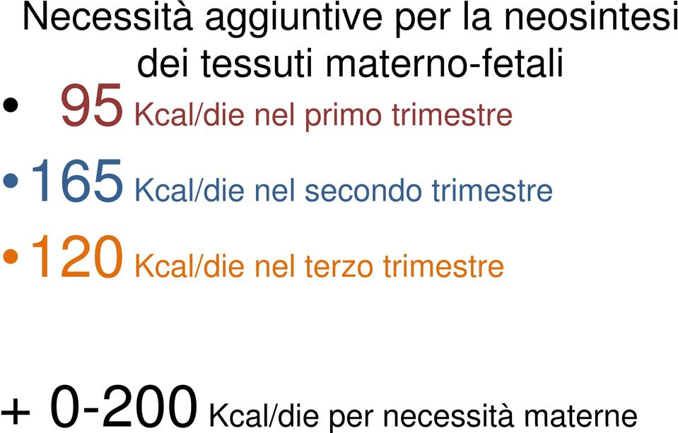 Kcal/die nel secondo trimestre 120 Kcal/die nel
