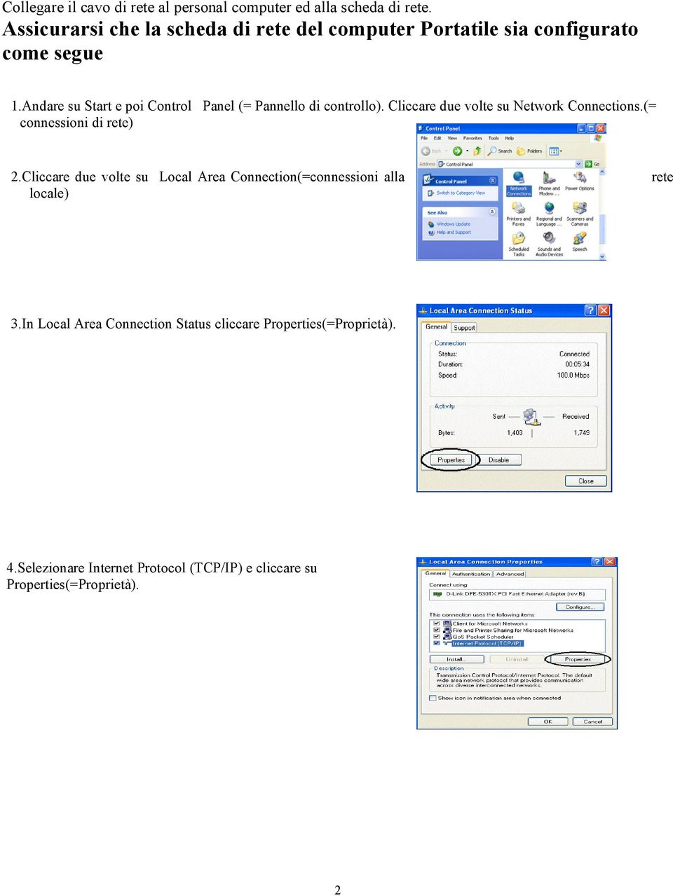 Andare su Start e poi Control Panel (= Pannello di controllo). Cliccare due volte su Network Connections.