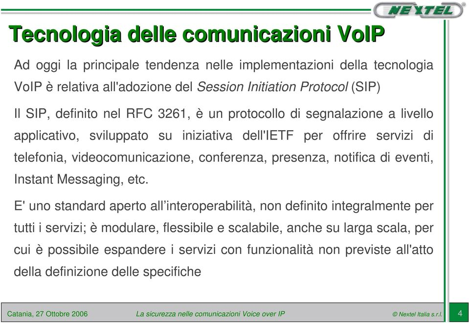 videocomunicazione, conferenza, presenza, notifica di eventi, Instant Messaging, etc.