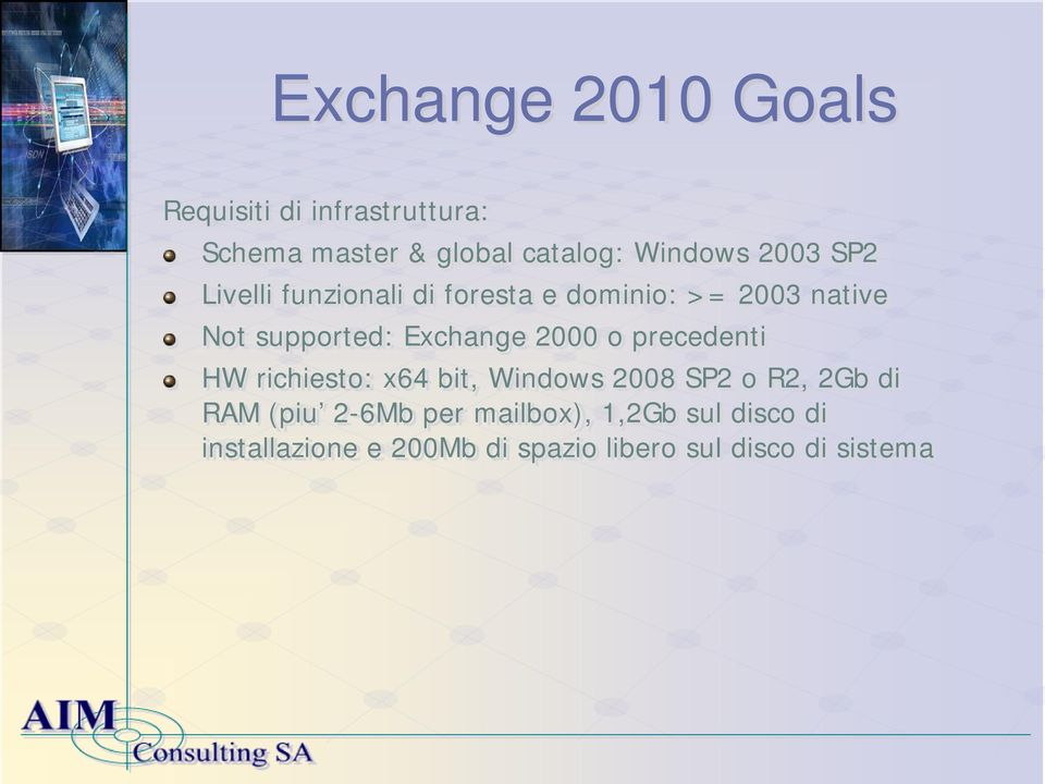 2000 o precedenti HW richiesto: x64 bit, Windows 2008 SP2 o R2, 2Gb di RAM (piu 2-6Mb