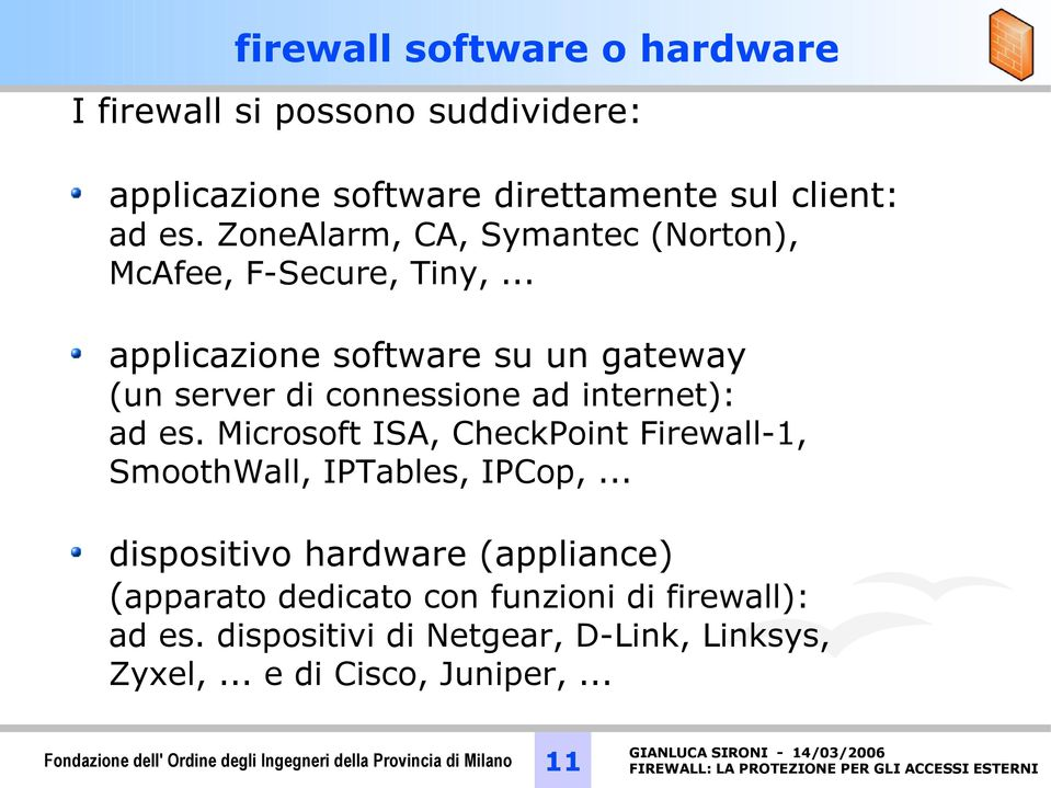 Microsoft ISA, CheckPoint Firewall-1, SmoothWall, IPTables, IPCop,.