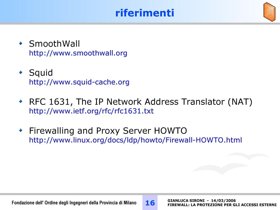 org/rfc/rfc1631.txt Firewalling and Proxy Server HOWTO http://www.linux.
