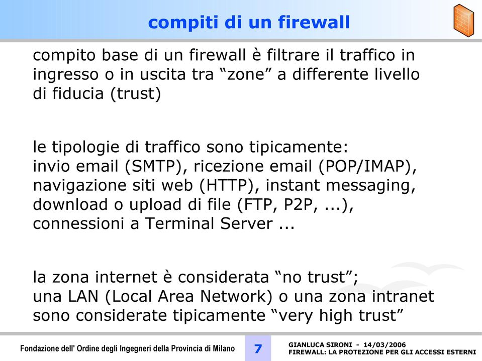 messaging, download o upload di file (FTP, P2P,...), connessioni a Terminal Server.
