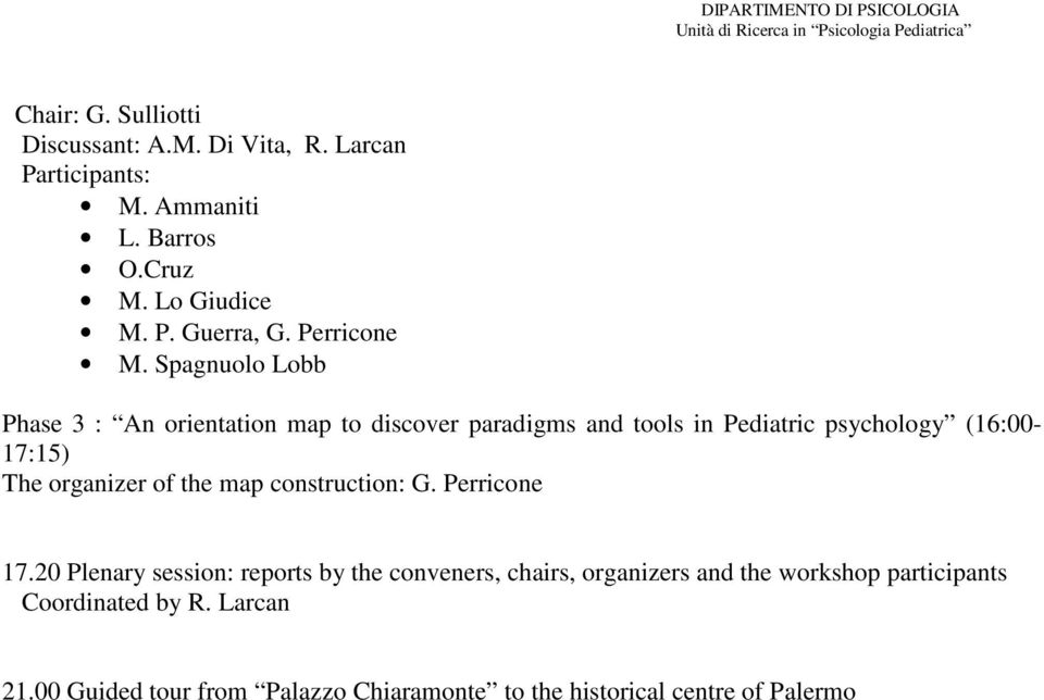 Spagnuolo Lobb Phase 3 : An orientation map to discover paradigms and tools in Pediatric psychology (16:00-17:15) The organizer