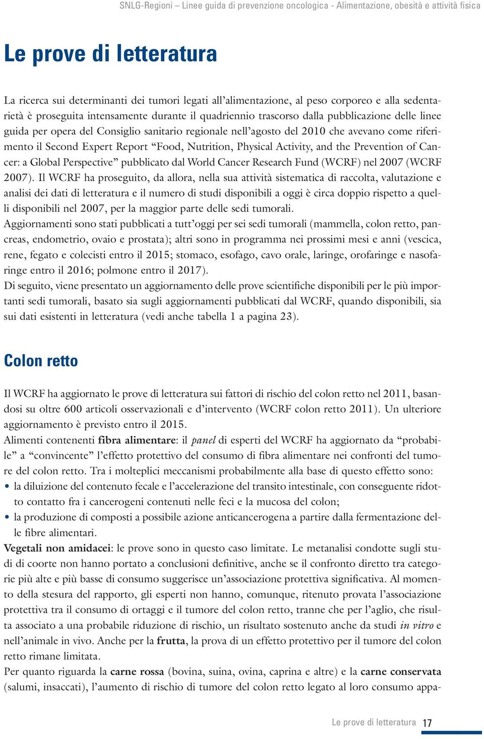 Prevention of Cancer: a Global Perspective pubblicato dal World Cancer Research Fund (WCRF) nel 2007 (WCRF 2007).