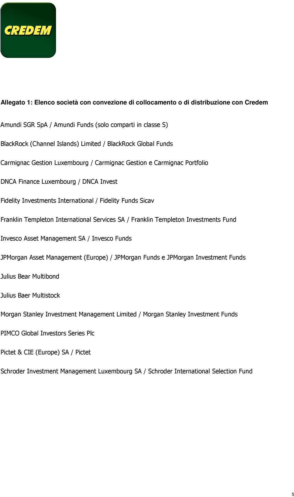 International Services SA / Franklin Templeton Investments Fund Invesco Asset Management SA / Invesco Funds JPMorgan Asset Management (Europe) / JPMorgan Funds e JPMorgan Investment Funds Julius Bear