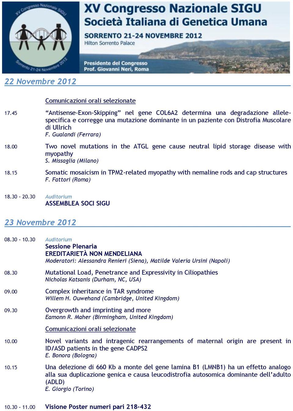 15 Somatic mosaicism in TPM2-related myopathy with nemaline rods and cap structures F. Fattori (Roma) 18.30-20.30 Auditorium ASSEMBLEA SOCI SIGU 23 Novembre 2012 08.30-10.