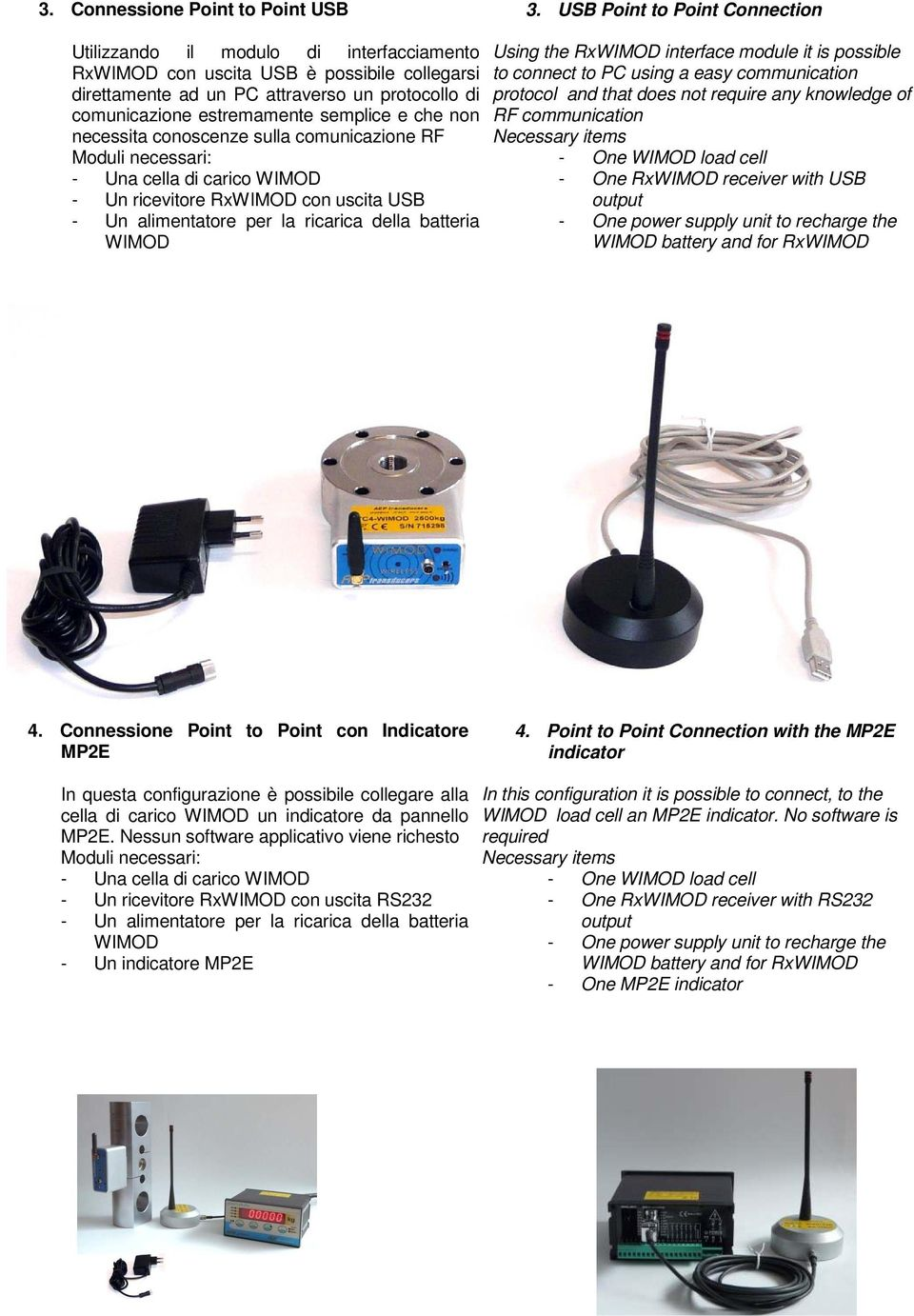 e che non necessita conoscenze sulla comunicazione RF - Una cella di carico - Un ricevitore Rx con uscita USB Using the Rx interface module it is possible to connect to PC using a easy communication