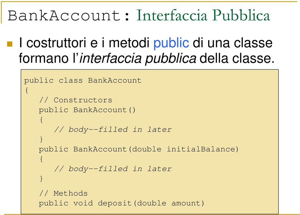 public class BankAccount // Constructors public BankAccount() // body--filled in