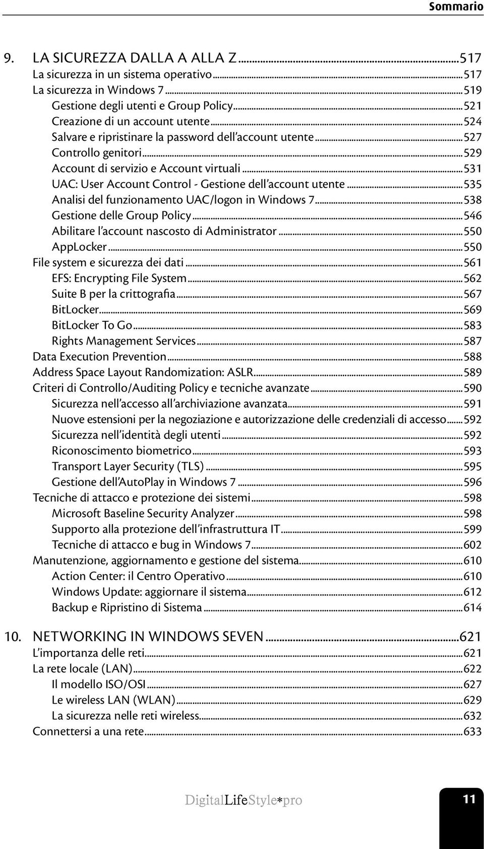 ..535 Analisi del funzionamento UAC/logon in Windows 7...538 Gestione delle Group Policy...546 Abilitare l account nascosto di Administrator...550 AppLocker...550 File system e sicurezza dei dati.