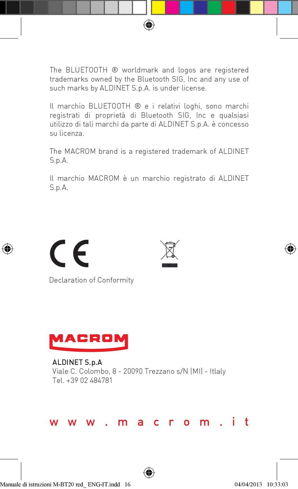DINET S.p.A. è concesso su licenza. The MACROM brand is a registered trademark of ALDINET S.p.A. Il marchio MACROM è un marchio registrato di ALDINET S.p.A. Declaration of Conformity ALDINET S.