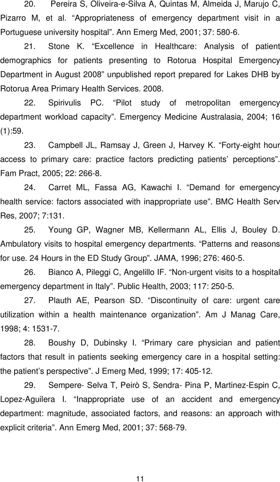Excellence in Healthcare: Analysis of patient demographics for patients presenting to Rotorua Hospital Emergency Department in August 2008 unpublished report prepared for Lakes DHB by Rotorua Area