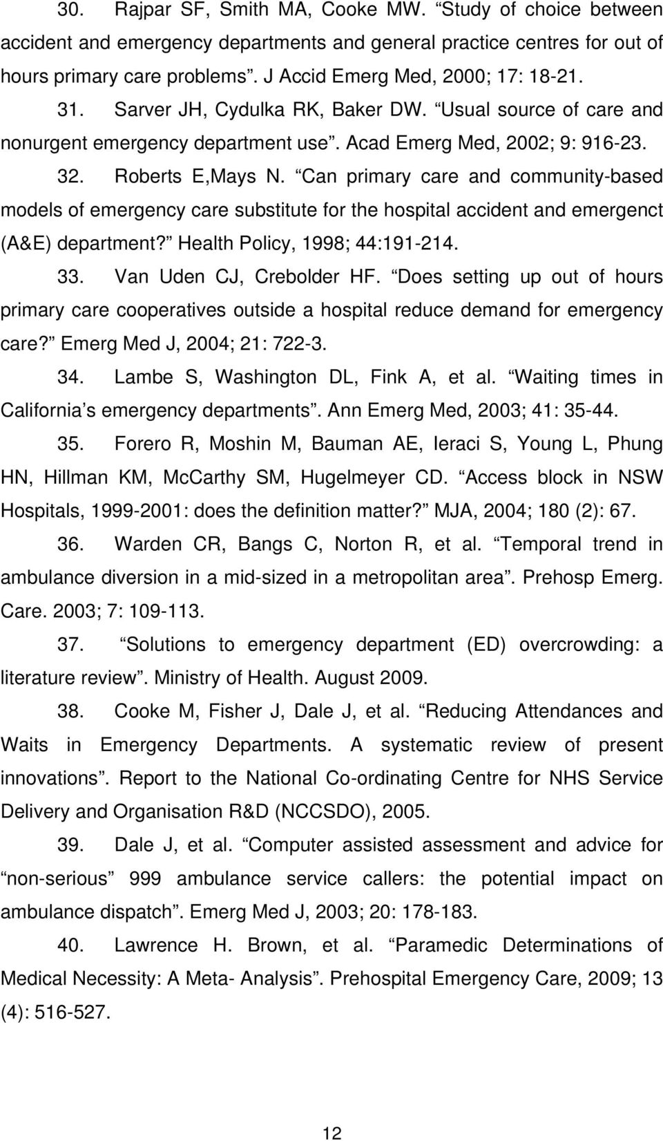 Can primary care and community-based models of emergency care substitute for the hospital accident and emergenct (A&E) department? Health Policy, 1998; 44:191-214. 33. Van Uden CJ, Crebolder HF.