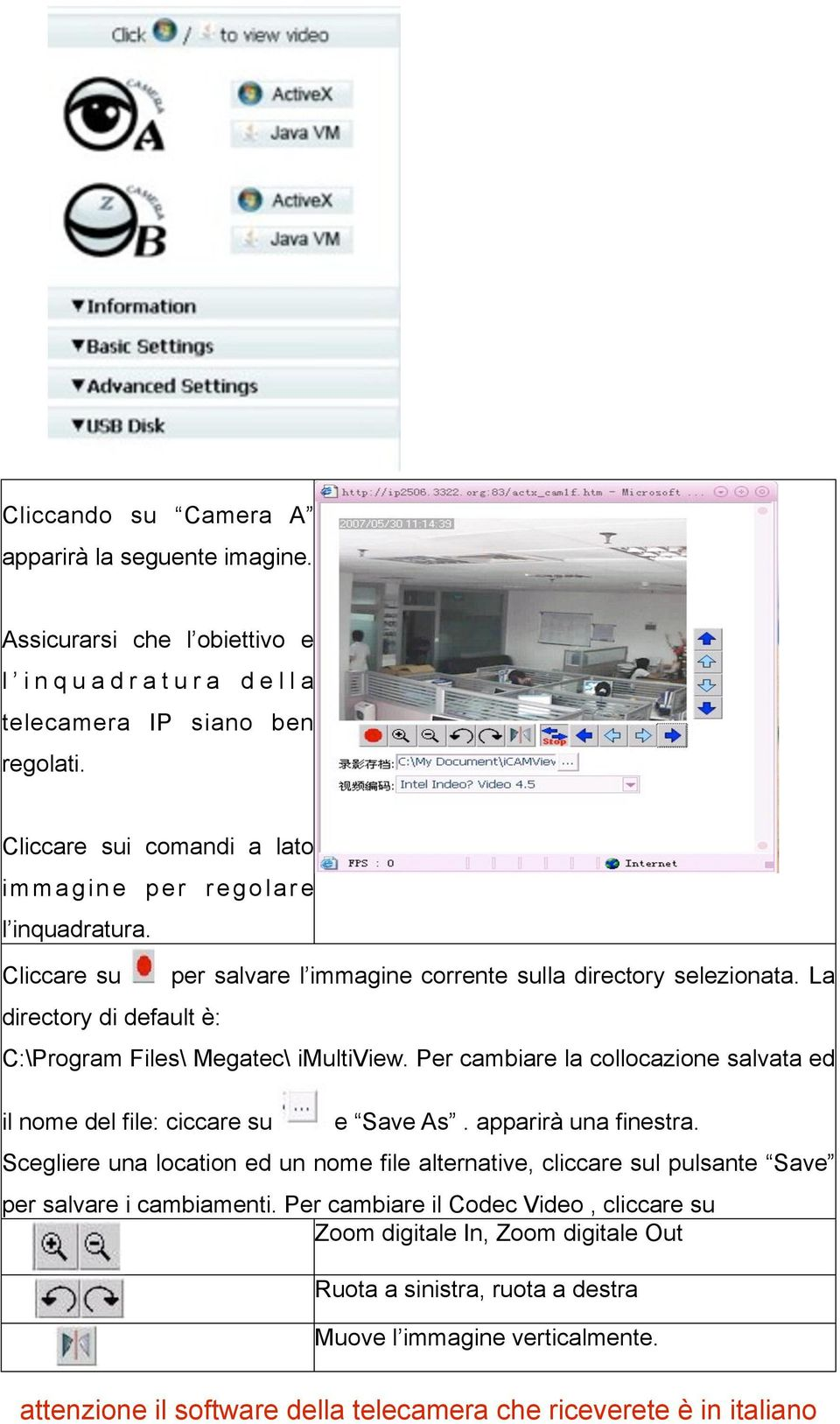 La directory di default è: C:\Program Files\ Megatec\ imultiview. Per cambiare la collocazione salvata ed il nome del file: ciccare su e Save As. apparirà una finestra.