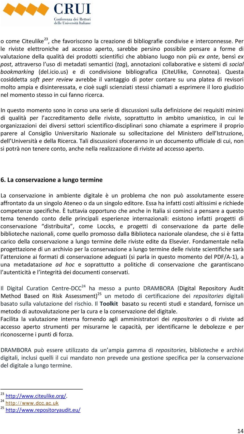 attraverso l uso di metadati semantici (tag), annotazioni collaborative e sistemi di social bookmarking (del.icio.us) e di condivisione bibliografica (CiteUlike, Connotea).