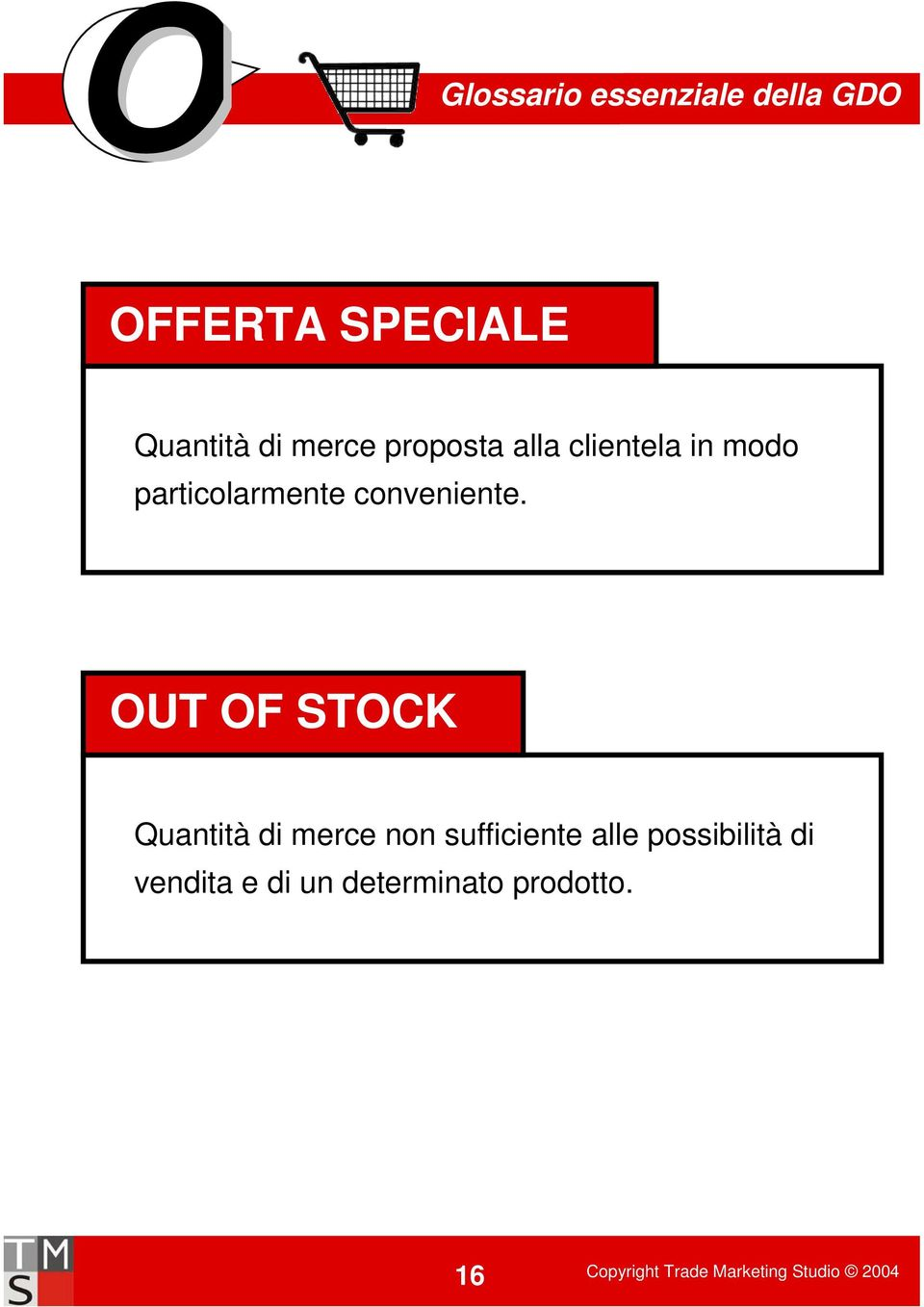 OUT OF STOCK Quantità di merce non sufficiente alle