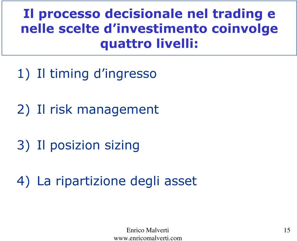 1) Il timing d ingresso 2) Il risk management 3)