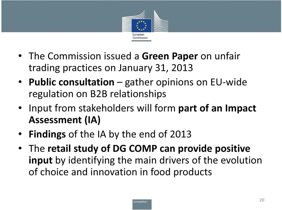 Impact Assessment (IA) Findings of the IA by the end of 2013 The retail study of DG COMP can provide