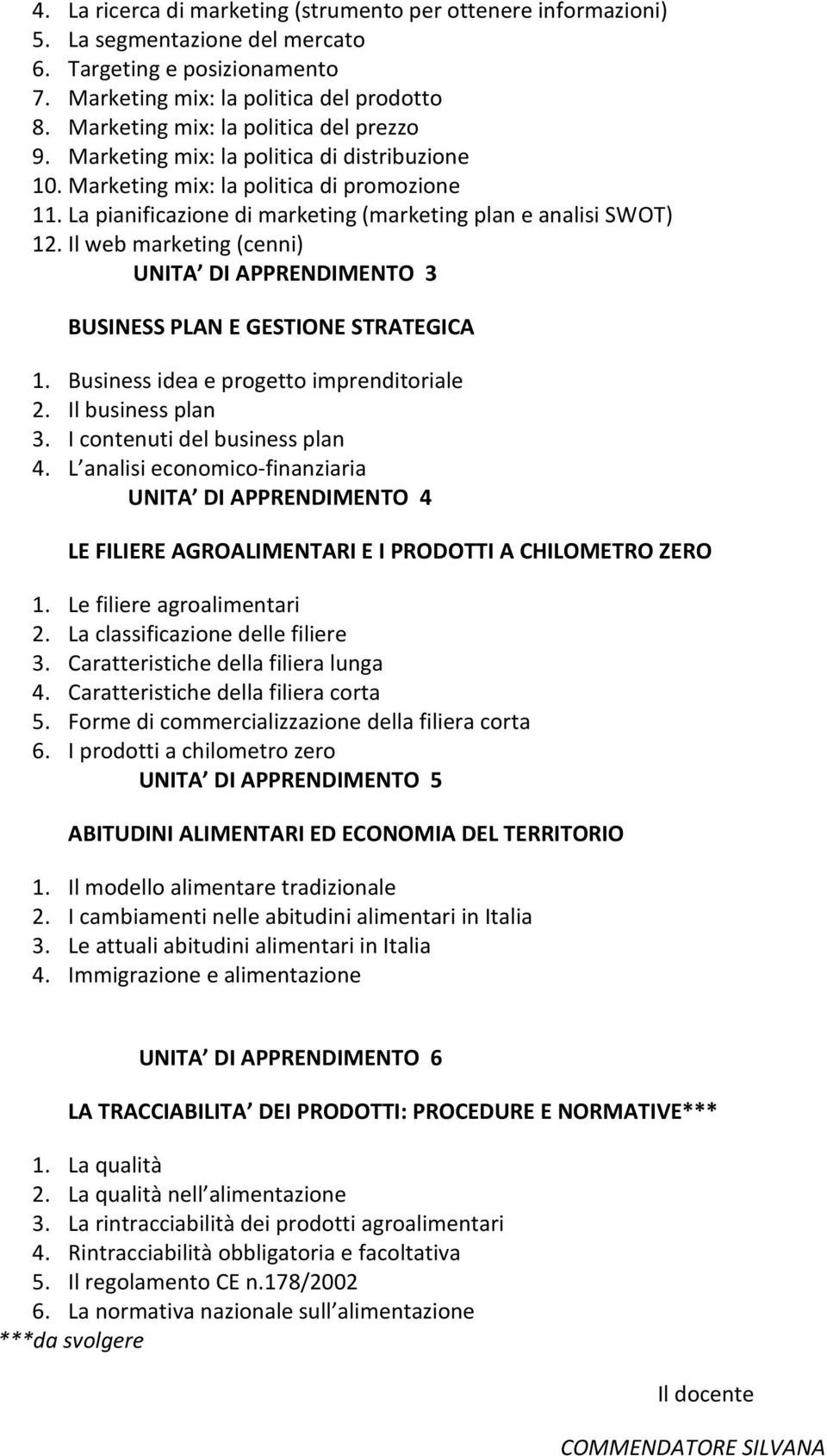Il web marketing (cenni) UNITA DI APPRENDIMENTO 3 BUSINESS PLAN E GESTIONE STRATEGICA 1. Business idea e progetto imprenditoriale 2. Il business plan 3. I contenuti del business plan 4.