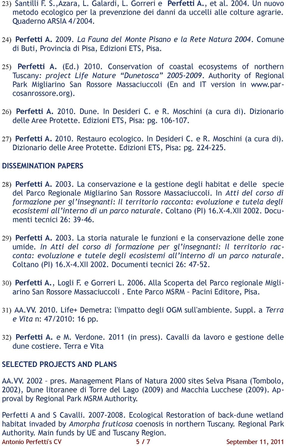 Conservation of coastal ecosystems of northern Tuscany: project Life Nature Dunetosca 2005-2009. Authority of Regional Park Migliarino San Rossore Massaciuccoli (En and IT version in www.