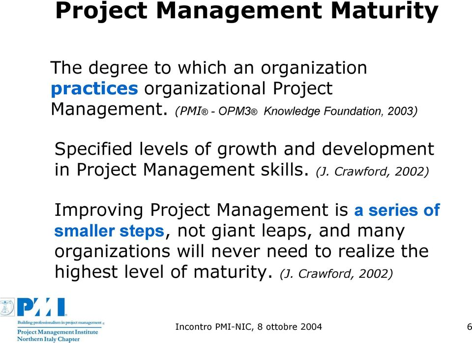 (J. Crawford, 2002) Improving Project Management is a series of smaller steps, not giant leaps, and many