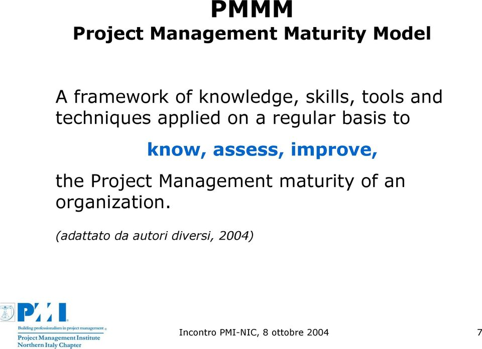 assess, improve, the Project Management maturity of an