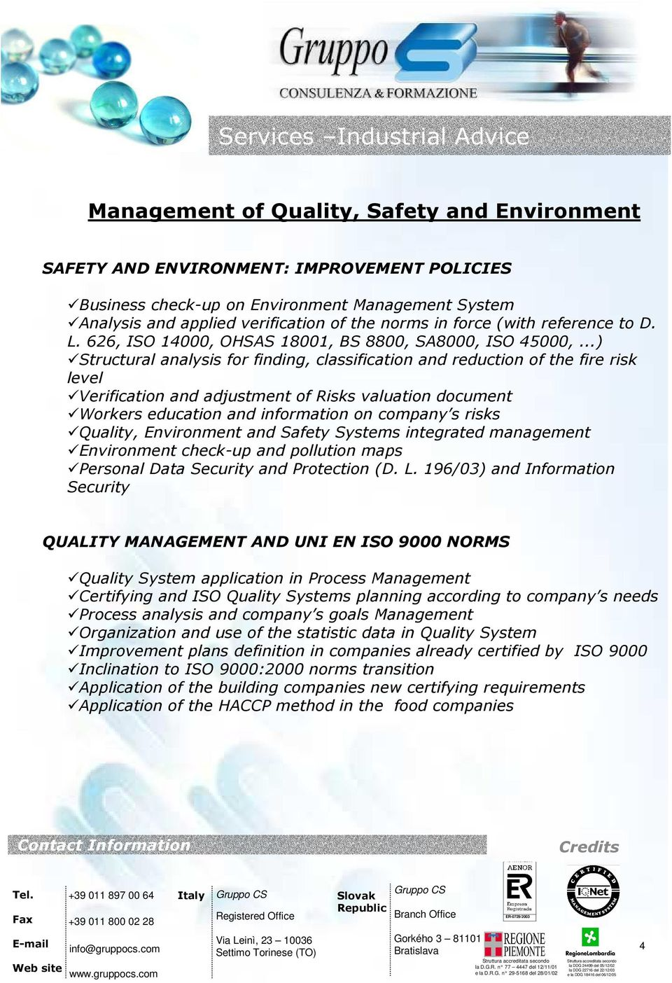 ..) Structural analysis for finding, classification and reduction of the fire risk level Verification and adjustment of Risks valuation document Workers education and information on company s risks