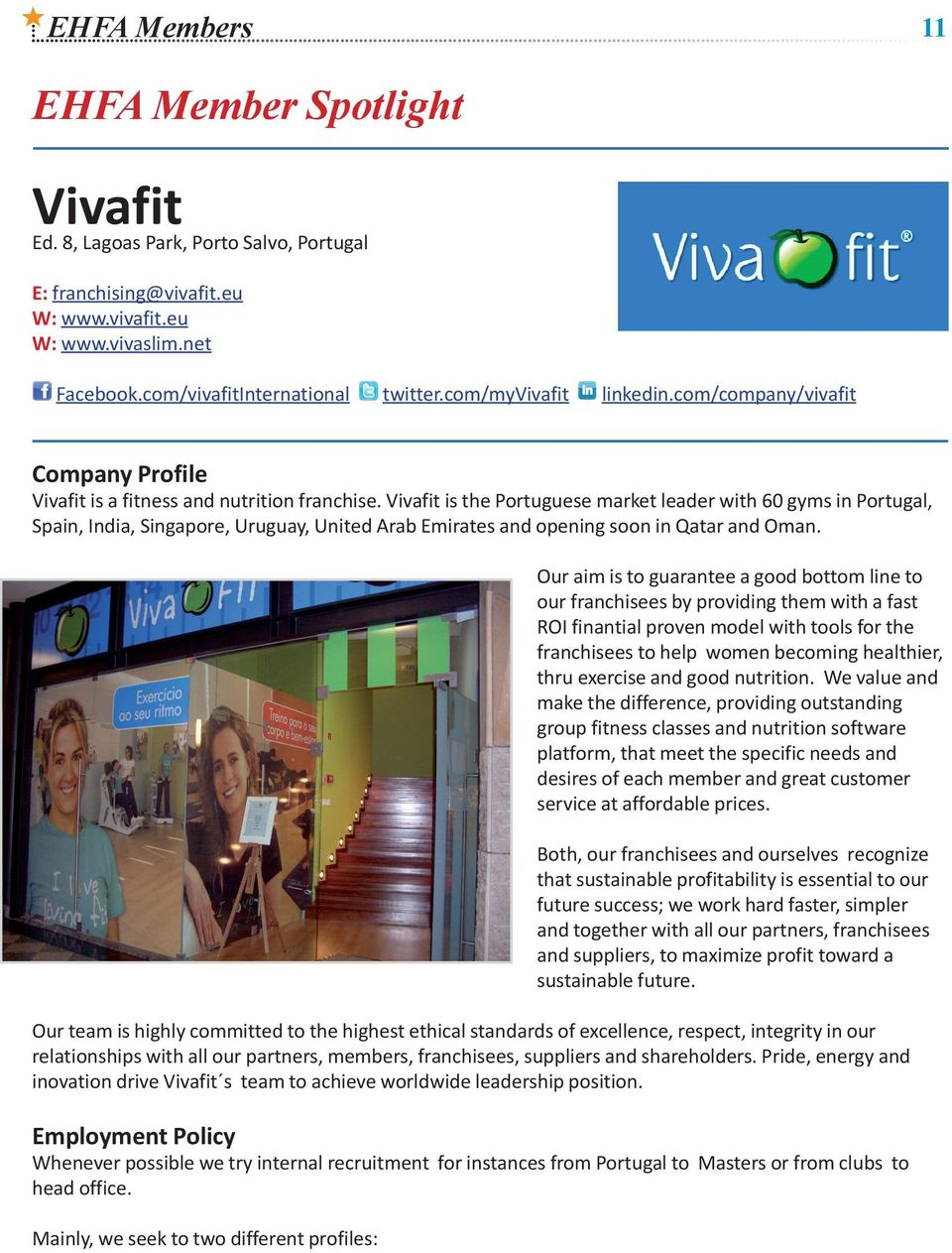 Vivafit is the Portuguese market leader with 60 gyms in Portugal, Spain, India, Singapore, Uruguay, United Arab Emirates and opening soon in Qatar and Oman.