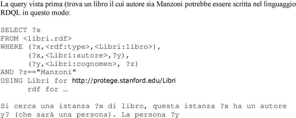 "x,<libri:autore>,?y), (?y,<libri:cognomen>,?z) AND?z==""Manzoni"" USING Libri for http://protege."