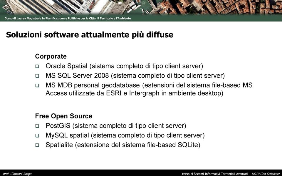 file-based MS Access utilizzate da ESRI e Intergraph in ambiente desktop) Free Open Source PostGIS (sistema completo