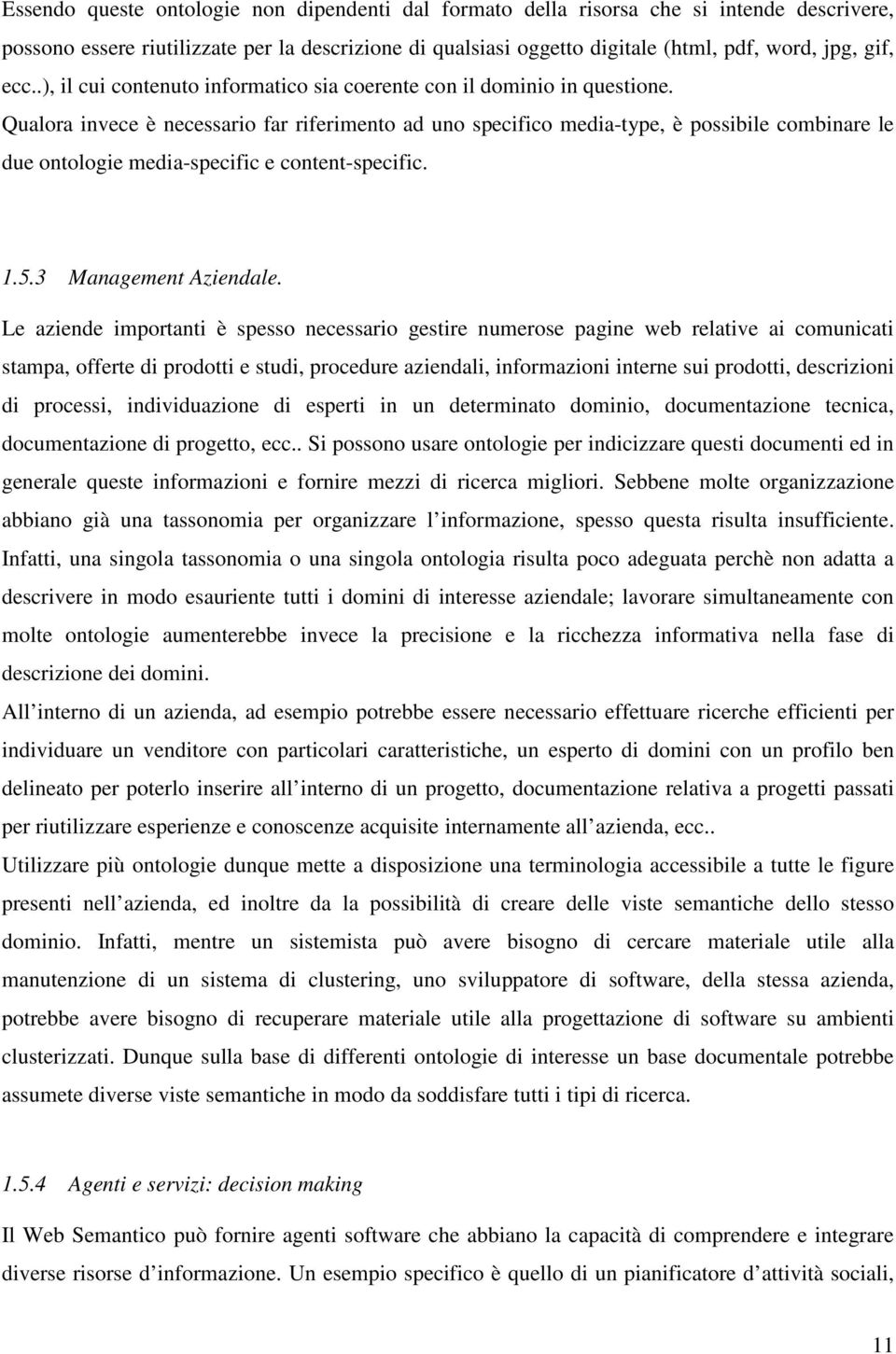 Qualora invece è necessario far riferimento ad uno specifico media-type, è possibile combinare le due ontologie media-specific e content-specific. 1.5.3 Management Aziendale.