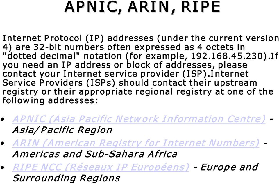 I nternet Service P roviders (I SP s) should contact their upstream registry or their appropriate regional registry at one of the follow ing addresses: AP NI C (Asia P