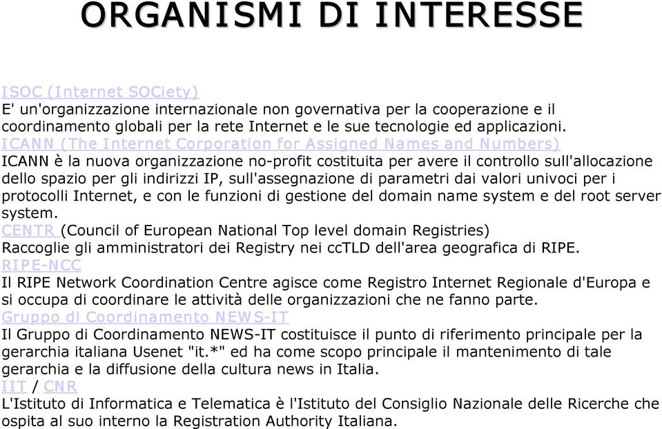 I CANN (The I nternet Corporation for Assigned Names and Numbers) ICANN è la nuova organizzazione no profit costituita per avere il controllo sull'allocazione dello spazio per gli indirizzi IP,