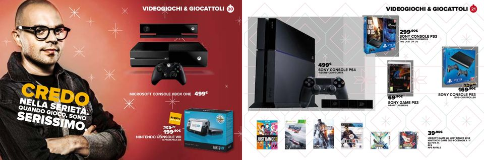 MICROSOFT CONSOLE XBOX ONE 499 69,90 SONY GAME PS3 GRAN TURISMO 6 229,90 169,90 SONY CONSOLE PS3 12GB+CONTROLLER