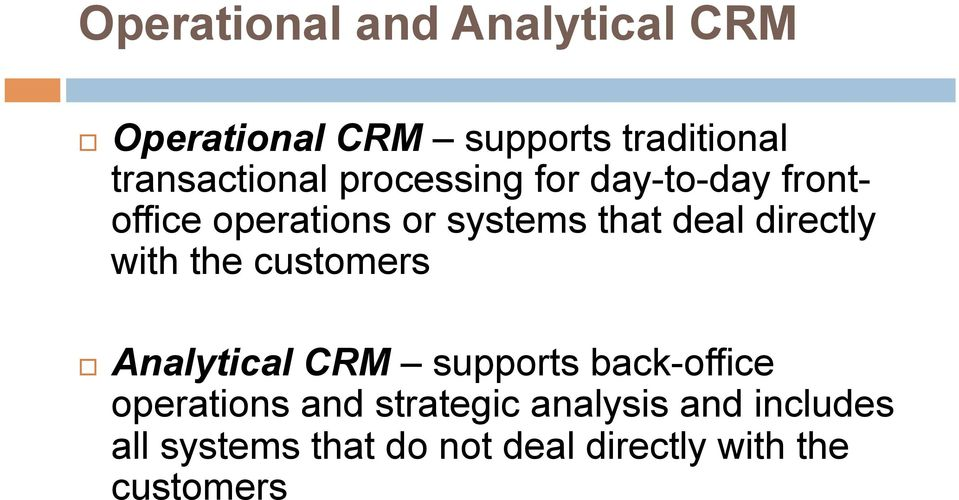deal directly with the customers Analytical CRM supports back-office operations