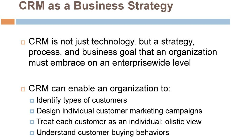 enable an organization to: Identify types of customers Design individual customer