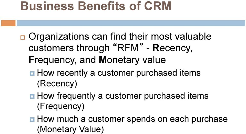 recently a customer purchased items (Recency) How frequently a customer