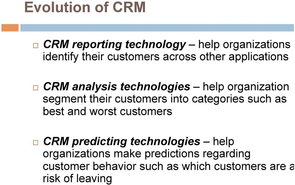 customers into categories such as best and worst customers CRM predicting technologies help
