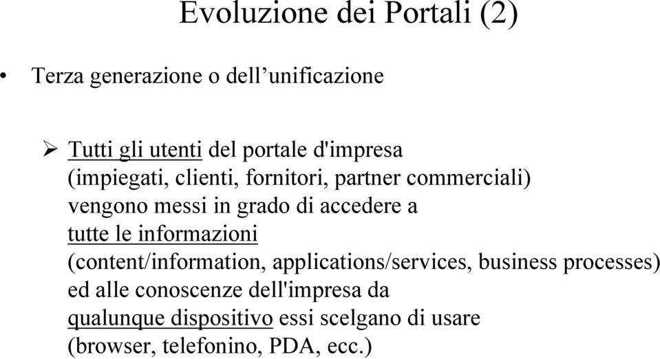 a tutte le informazioni (content/information, applications/services, business processes) ed alle