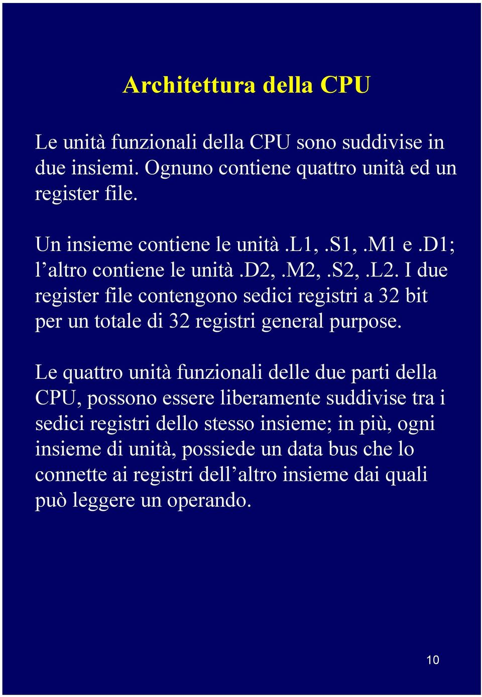 I due register file contengono sedici registri a 32 bit per un totale di 32 registri general purpose.