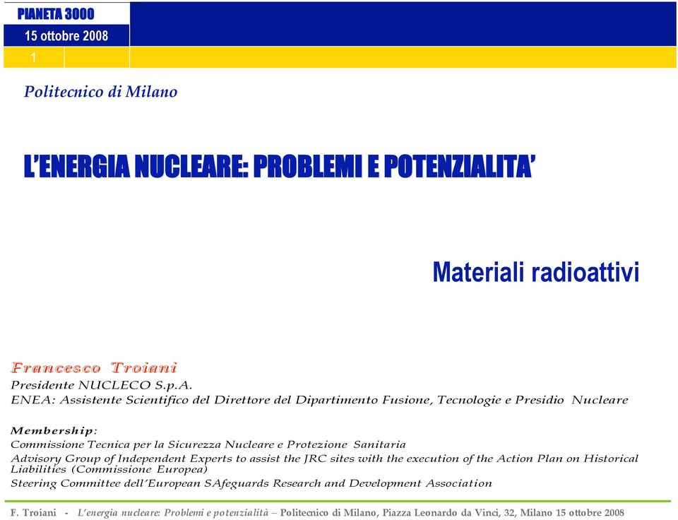per la Sicurezza Nucleare e Protezione Sanitaria Advisory Group of Independent Experts to assist the JRC sites with the execution of the