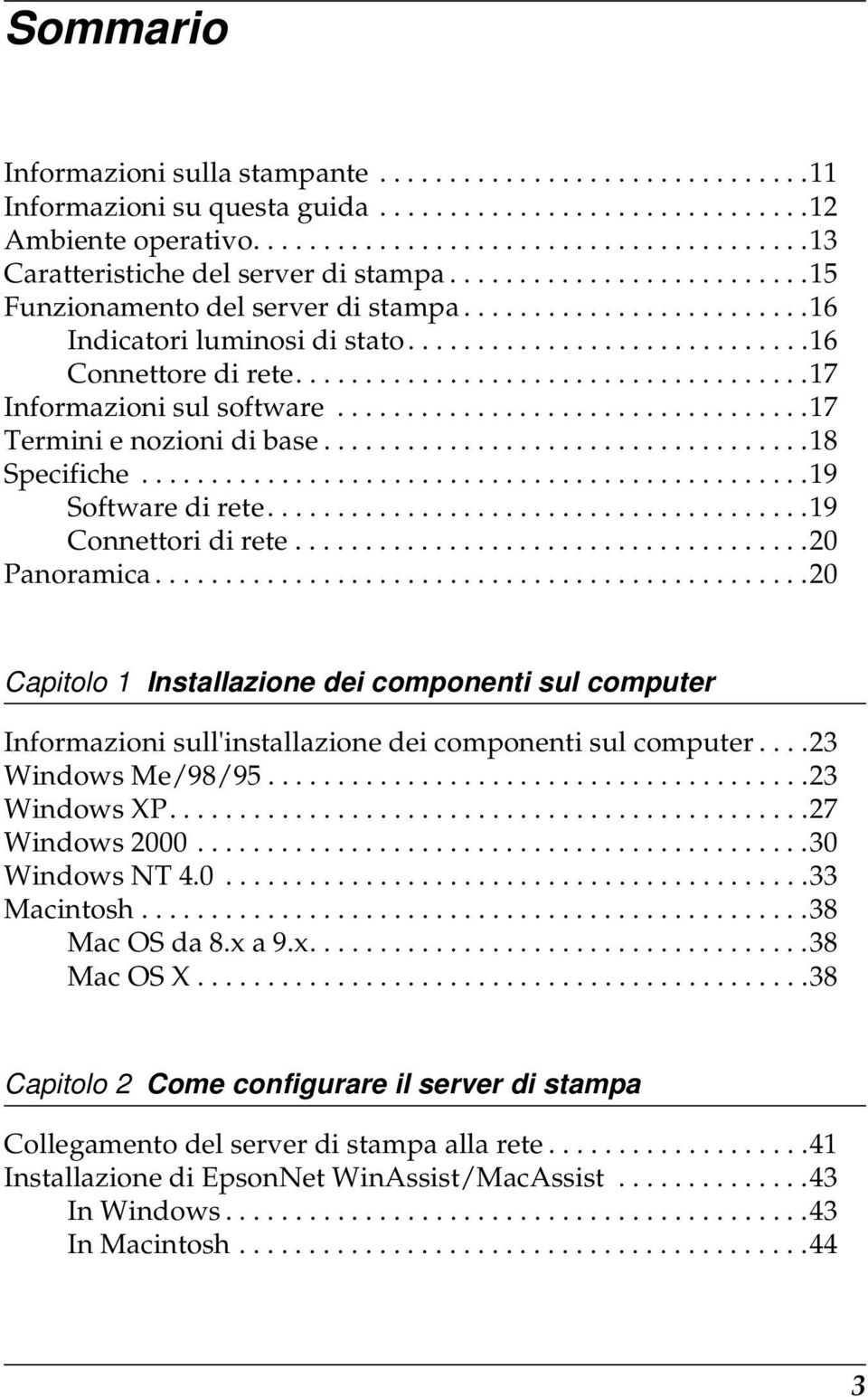 .................................17 Termini e nozioni di base...................................18 Specifiche................................................19 Software di rete.......................................19 Connettori di rete.