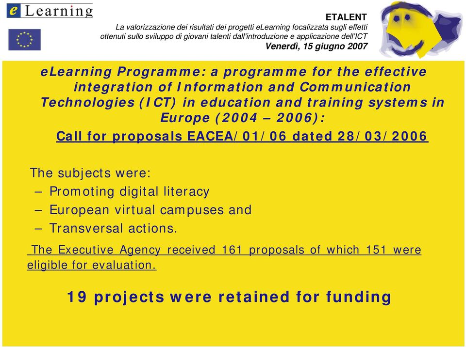 The subjects were: Promoting digital literacy European virtual campuses and Transversal actions.