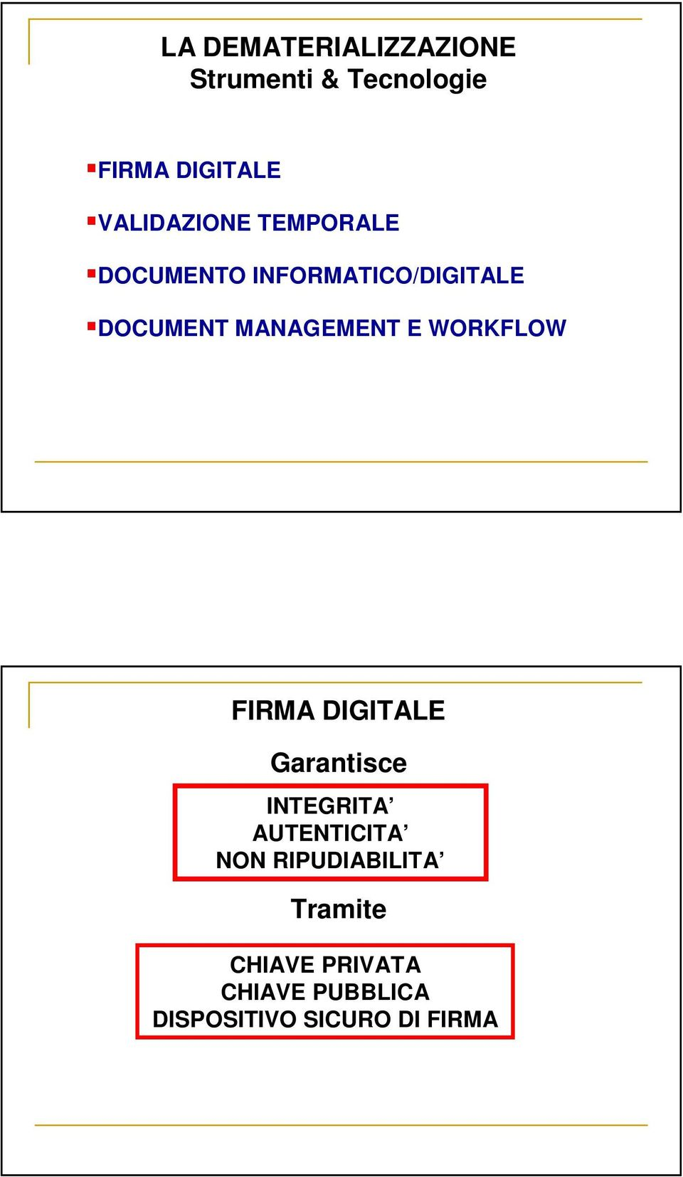 MANAGEMENT E WORKFLOW FIRMA DIGITALE Garantisce INTEGRITA AUTENTICITA