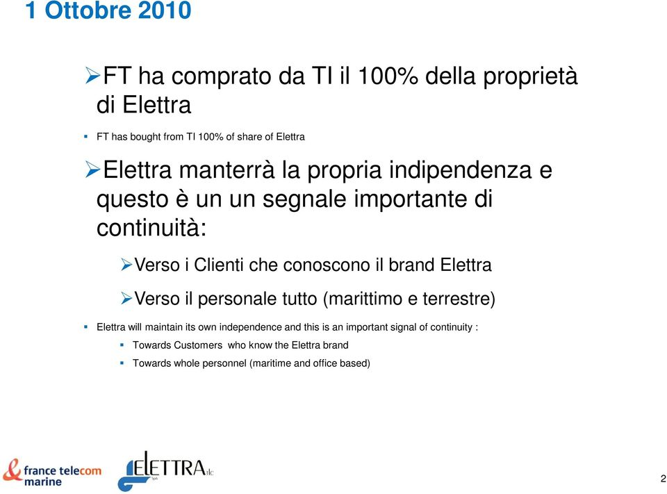 il brand Elettra Verso il personale tutto (marittimo e terrestre) Elettra will maintain its own independence and this is an