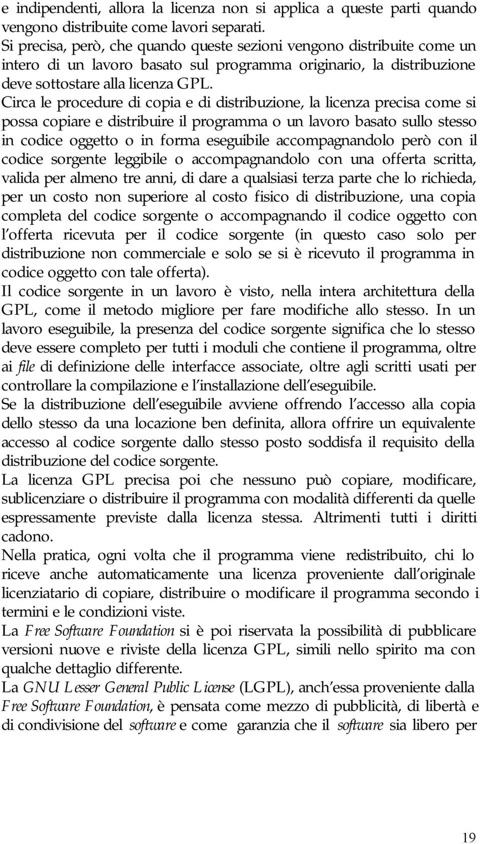 Circa le procedure di copia e di distribuzione, la licenza precisa come si possa copiare e distribuire il programma o un lavoro basato sullo stesso in codice oggetto o in forma eseguibile