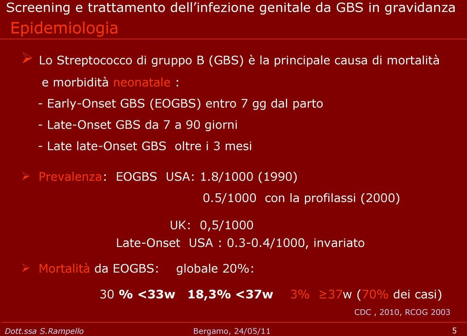mesi Prevalenza: EOGBS USA: 1.8/1000 (1990) 0.5/1000 con la profilassi (2000) UK: 0,5/1000 Late-Onset USA : 0.