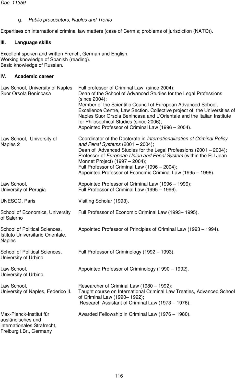 Academic career Law School, University of Naples Suor Orsola Benincasa Law School, University of Naples 2 Law School, University of Perugia Full professor of Criminal Law (since 2004); Dean of the