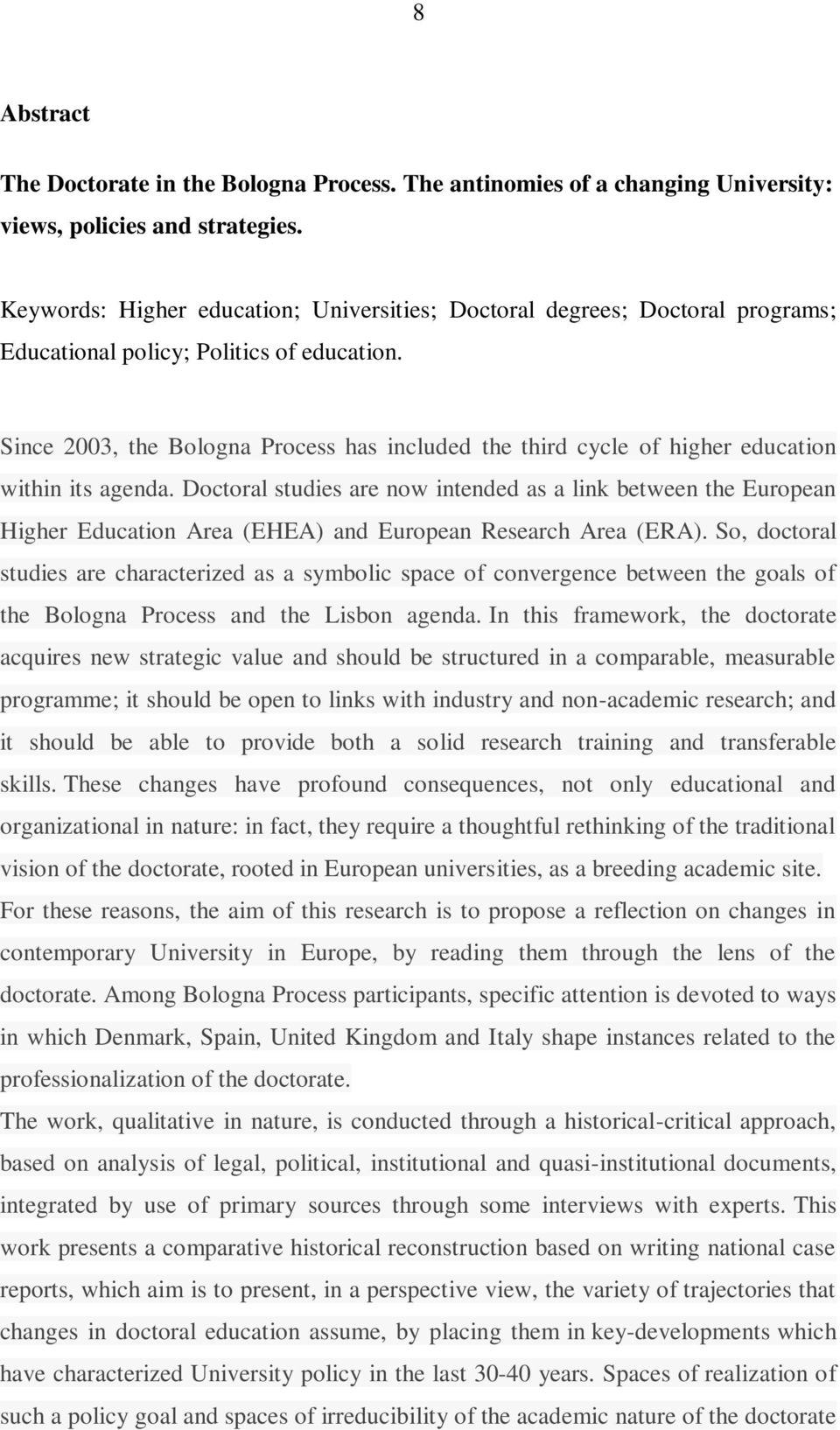 Since 2003, the Bologna Process has included the third cycle of higher education within its agenda.