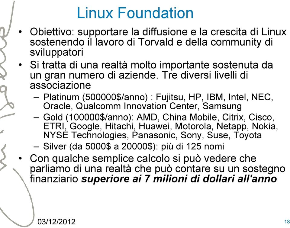 Tre diversi livelli di associazione Platinum (500000$/anno) : Fujitsu, HP, IBM, Intel, NEC, Oracle, Qualcomm Innovation Center, Samsung Gold (100000$/anno): AMD, China Mobile,